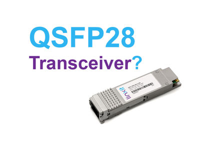 Picture for blogpost What is a QSFP28 Transceiver?